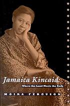 Jamaica Kincaid : where the land meets the body