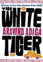 The white tiger : Aravind Adiga