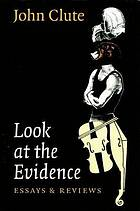 Look at the evidence : essays and reviews