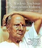 The wisdom-teachings of Nisargadatta Maharaj : a visual journey