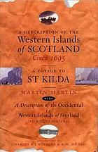 A description of the Western Islands of Scotland, ca. 1695 ; and, A late voyage to St. Kilda