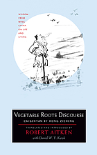 Vegetable roots discourse : wisdom from Ming China on life and living : Caigentan