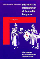 Instructor's manual to accompany Structure and interpretation of computer programs, second edition [by] Julie Sussman, with Harold Abelson and Gerald Jay Sussman