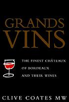 Grands vins : the finest châteaux of Bordeaux and their wines