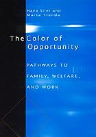 The color of opportunity : pathways to family, welfare, and work