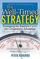 The well-timed strategy : managing the business cycle for competitive advantage
