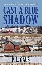 Cast a blue shadow : an Ohio Amish mystery