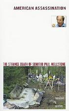 American assassination : the strange death of Senator Paul Wellstone