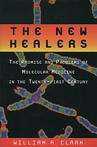 The new healers : the promise and problems of molecular medicine in the twenty-first century
