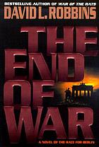 The end of war : a novel of the race for Berlin