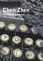 Chen Zhen : the body as landscape