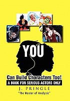 You can build characters too! : a book for serious actors only