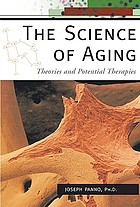 The science of aging : theories and potential therapies