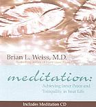 Meditation : achieving inner peace and tranquility in your life
