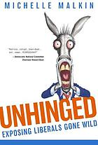 Unhinged : exposing liberals gone wild
