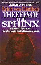 The eyes of the Sphinx : the newest evidence of extraterrestrial contact in ancient Egypt