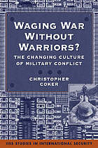 Waging war without warriors? : the changing culture of military conflict