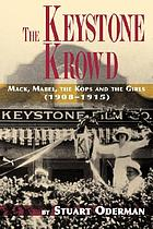 The Keystone Krowd : Mack, Mabel, the Kops and the girls (1908/1915)