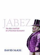 Jabez : the rise and fall of a Victorian scoundrelJabez : the rise and fall of a Victorian rogue