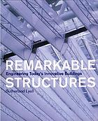 Remarkable structures : engineering today's innovative buildings