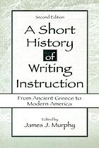 A Short history of writing instruction from ancient Greece to twentieth-century America
