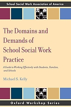 The domains and demands of school social work practice : a guide to working effectively with students, families, and schools