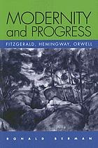 Modernity and progress : Fitzgerald, Hemingway, Orwell