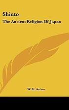 Shinto, the ancient religion of Japan
