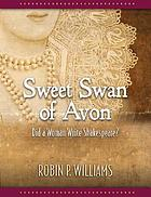 Sweet swan of Avon : did a woman write Shakespeare?