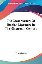The great masters of Russian literature in the nineteenth century : the prose writers, Nikolaï Vasilyevitch Gogol, Ivan Sergéyevitch Turgenief, Count Lyof Nikolayévitch Tolstoï