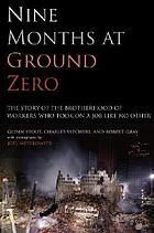 Nine months at Ground Zero : the story of the brotherhood of workers who took on a job like no other