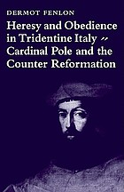 Heresy and obedience in Tridentine Italy; Cardinal Pole and the counter reformation