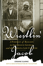 Wrestlin' Jacob : a portrait of religion in antebellum Georgia and the Carolina low country