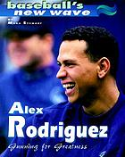 Alex Rodriguez : gunning for greatness