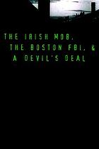 Black mass : the Irish mob, the FBI, and a devil's deal