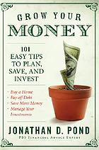 Grow your money! : 101 easy tips to plan, save, and invest