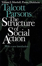 The structure of social action; a study in social theory with special reference to a group of recent European writers
