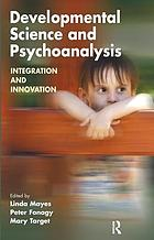 Developmental science and psychoanalysis : integration and innovation