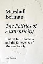 The politics of authenticity; radical individualism and the emergence of modern society