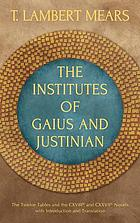 The Institutes of Gaius and Justinian, the Twelve tables, and the CXVIIIth and CXXVIIth novels : with introduction and translation