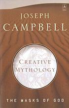 The masks of God : creative mythology