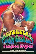 Superstar Billy Graham : tangled ropes