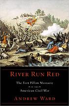 River run red : the Fort Pillow massacre in the American Civil War