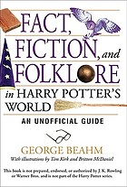 Fact, fiction, and folklore in Harry Potter's world : an unofficial guide