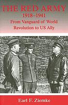 The Red Army, 1918-1941 : from vanguard of world revolution to US ally