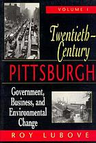 Twentieth-century Pittsburgh; government, business, and environmental changeTwentieth-century PittsburghTwentieth-century Pittsburgh
