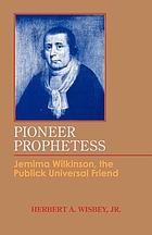 Pioneer prophetess : Jemima Wilkinson, the Publick Universal Friend