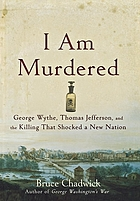 I am murdered : George Wythe, Thomas Jefferson, and the killing that shocked a new nation