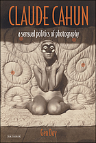 Claude Cahun : a sensual politics of photography