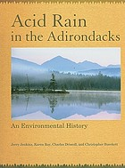 Acid rain in the Adirondacks : an environmental history